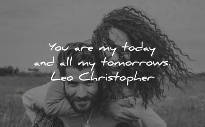 love quotes for her you are today all tomorrows leo christopher wisdom couple smiling