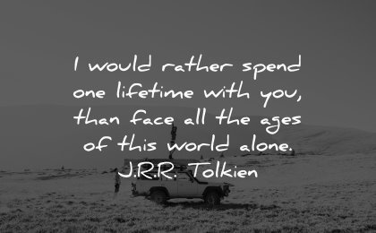 love quotes would rather spend one lifetime with you than face ages alone jrr tolkien wisdom nature jeep couple