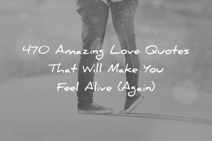 470 Amazing Love Quotes That Will Make You Feel Alive Again