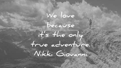 love quotes because only true adventure nikki giovanni wisdom