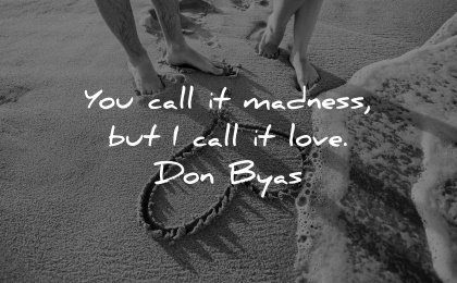 love quotes call madness don byas wisdom beach heart