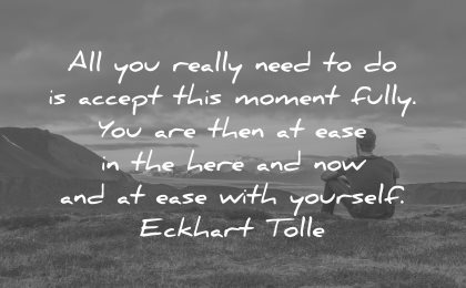 love yourself quotes all you really need accept this moment fully are then ease here now eckhart tolle wisdom