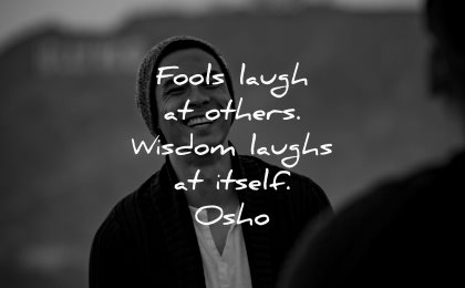 love yourself quotes fools laugh others wisdom laughs itself osho wisdom asian man