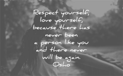 love yourself quotes respect because there has never been person like you will be again osho wisdom