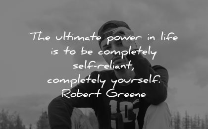 love yourself quotes ultimate power life completely self reliant robert greene wisdom man