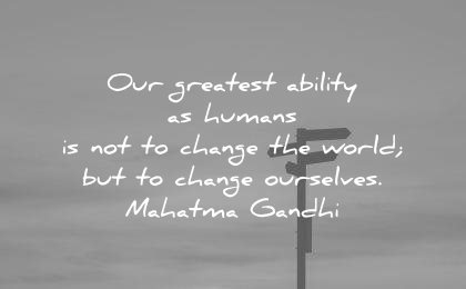 mahatma gandhi quotes our greatest ability humans change world ourselves wisdom