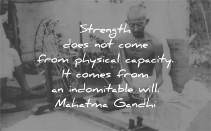 mahatma gandhi quotes strength come phyiscal capacity from indomitable will wisdom