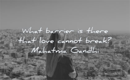 mahatma gandhi quotes what barrier there love cannot break wisdom woman city looking