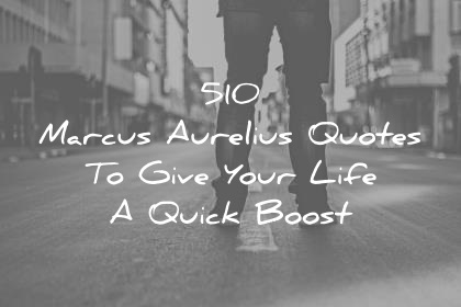 marcus aurelius quotes to give your life a quick boost wisdom quotes