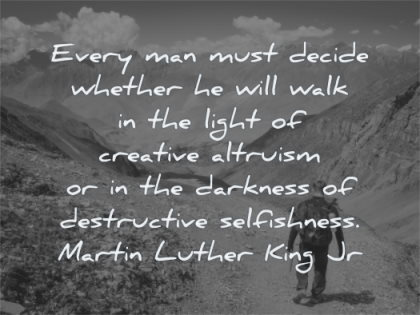 martin luther king jr quotes every man must decide whether will talk light creative altruism wisdom path hiking