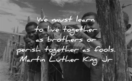 martin luther king jr must learn live together brothers perish fools wisdom kids
