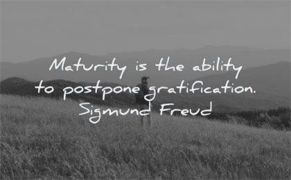 maturity quotes ability postpone gratification sigmung freud wisdom man nature mountain