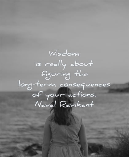 maturity quotes wisdom really about figuring long term consequences your actions naval ravikant wisdom woman sea water solitude