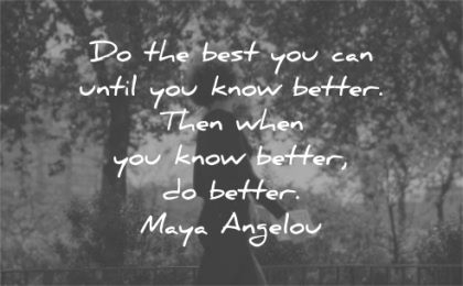 maya angelou quotes best you can until know better then when wisdom