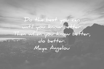 maya angelou quotes do the best you can until you know better then when you know better do better wisdom quotes