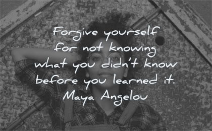 maya angelou quotes forgive yourself not knowing didnt know before learned wisdom woman laying