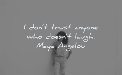 maya angelou quotes dont trust anyone who doesnt laugh wisdom woman