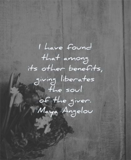 maya angelou quotes have found among other benefits giving liberates soul giver wisdom flowers
