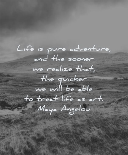 maya angelou quotes life pure adventure sooner realize quicker will able treat art wisdom nature woman hiking