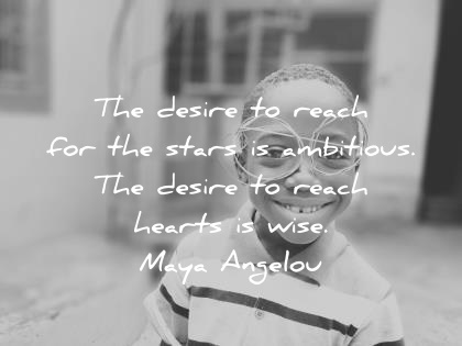 maya angelou quotes the desire to reach for the stars is ambitious the desire to reach hearts is wise wisdom quotes