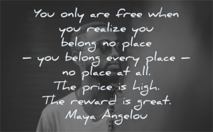 maya angelou quotes free when realize belong place every wisdom