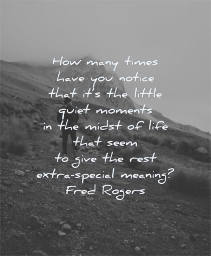 meaningful quotes how many times have you notice that little quiet moments midst life fred rogers wisdom nature