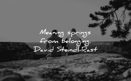 meaningful quotes meaning springs belongings david steindl rast wisdom men sitting nature