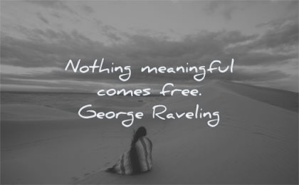 meaningful quotes nothing comes free george raveling wisdom woman beach solitude