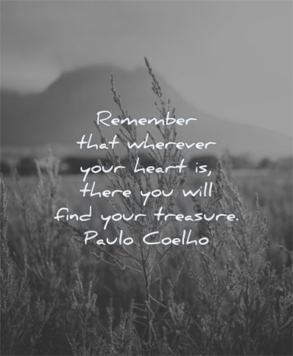 meaningful quotes remember wherever your heart there you will find treasure paulo coelho wisdom nature mountain fields