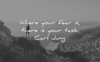 meaningful quotes where your fear there task carl jung wisdom man standing nature