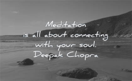 meditation quotes about connecting with soul deepak chopra wisdom beach water rocks