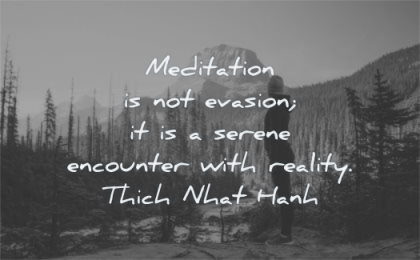 meditation quotes evasion serene encounter with reality thich nhat hanh wisdom woman standing mountain nature