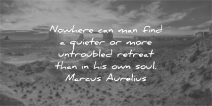 meditation quotes nowhere can man find quieter more untroubled retreat own soul marcus aurelius wisdom nature