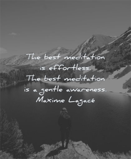 meditation quotes best effortless gentle awareness maxime lagace wisdom man lake snow mountains standing alone