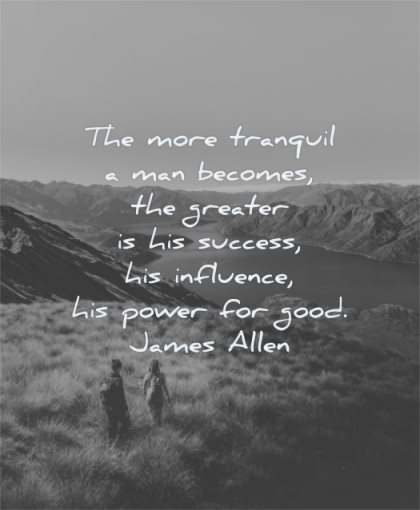 meditation quotes more tranquill man becomes greater success influence power good james allen wisdom people walking nature water mountains