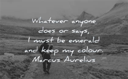 meditation quotes whatever anyone does says must emerald keep colour marcus aurelius wisdom