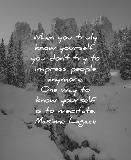 meditation quotes when you truly know yourself dont try impress people anymore meditate maxime lagace wisdom nature mountains snow