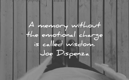 memories quote memory without emotional charge called wisdom joe dispenza feet