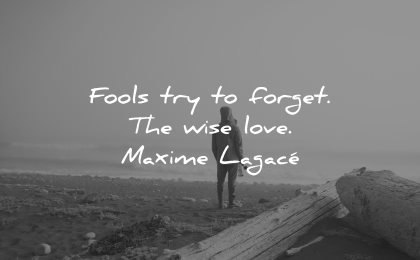 memories quote fools try forget wise love maxime lagace wisdom man beach