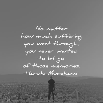 memories quote matter suffering went through never wanted let haruki murakami wisdom man