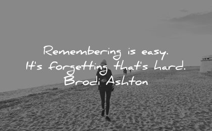 memories quote remembering easy its forgetting hard brodi ashton wisdom beach