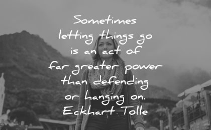 memories quote sometimes letting things act greater power defending hanging eckhart tolle wisdom woman