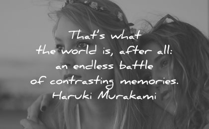 memories quote what world after all endless battle contrasting haruki murakami wisdom women friends