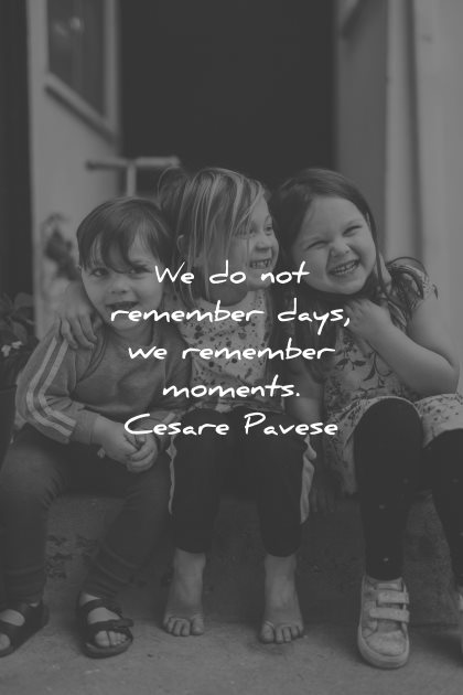 memories quote not remember days moments cesare pavese wisdom kids