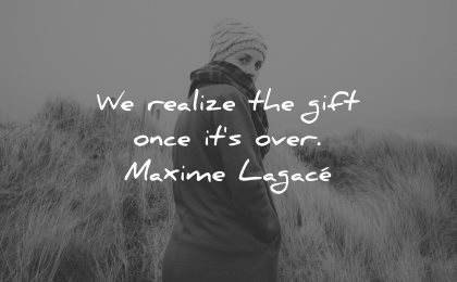 memories quote realize gift once its over maxime lagace wisdom woman