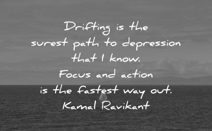 mental health quotes drifting path depression focus action fastest way kamal ravikant wisdom boat sea