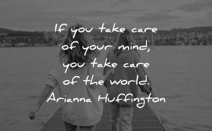mental health quotes take care mind world arianna huffington wisdom
