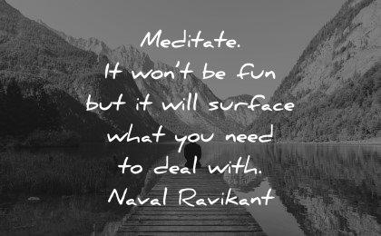 mental health quotes meditate wont fun surface need deal naval ravikant wisdom lake