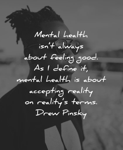 mental health quotes always about feeling good accepting reality drew pinsky wisdom