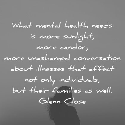 mental health quotes more sunlight candor unashamed conversation about illnesses individuals glenn close wisdom